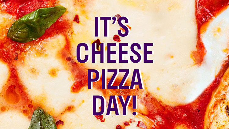 Stay Cheesy! Happy Cheese Pizza Day!